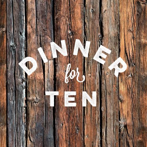 Dinner for Ten: August